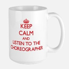 Keep Calm and Listen to the Choreographer Mugs