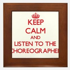 Keep Calm and Listen to the Choreographer Framed T