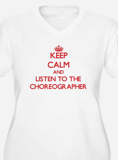 Keep Calm and Listen to the Choreographer Plus Siz