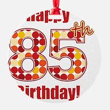 Happy 85th Birthday! Ornament