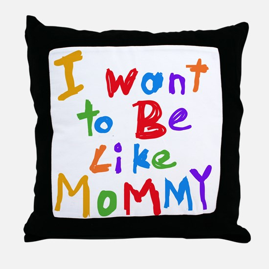 Want to be like Mommy Throw Pillow