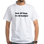 Back Off Boys, I'm All Daddy' White T-Shirt