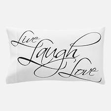 Live, Laugh, Love Pillow Case