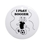 I Play Soccer (girl) Ornament (Round)