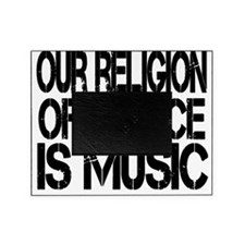 Our Religion Of Choice is Music Picture Frame