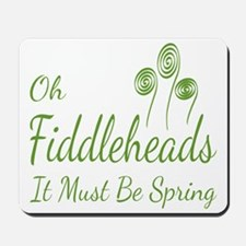 Oh Fiddleheads Mousepad