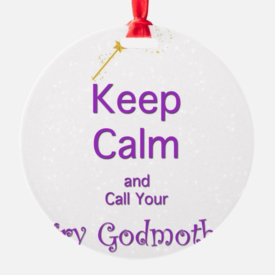 Keep Calm and Call your Fairy Godmo Ornament