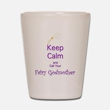 Keep Calm and Call your Fairy Godmother Shot Glass