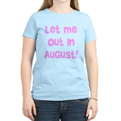 Let Me Out In August! T-Shirt