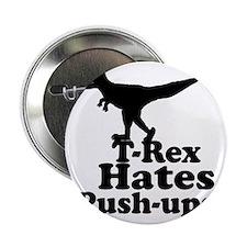 """T-Rex Hates Push Ups 1 2.25"""" Button"""