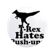 """T-Rex Hates Push Ups 1 3.5"""" Button"""