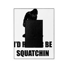 Id Rather Be Squatchin Picture Frame
