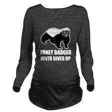 Honey Badger Never G Long Sleeve Maternity T-Shirt