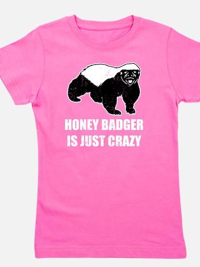 Honey Badger Is Just Crazy Girl's Tee