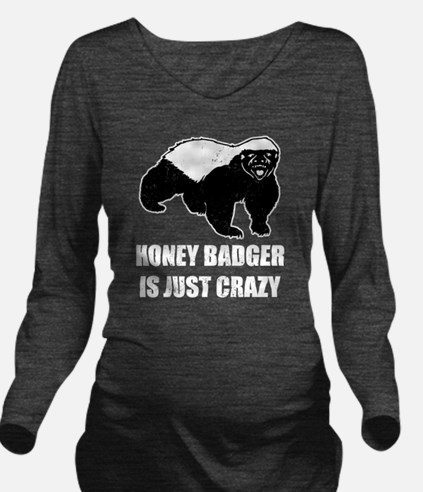 Honey Badger Is Just Long Sleeve Maternity T-Shirt