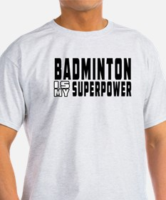 Badminton Is My Superpower T-Shirt
