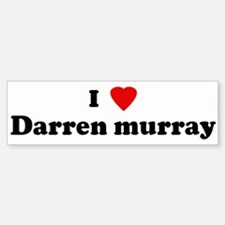 I Love Darren murray Bumper Bumper Bumper Sticker