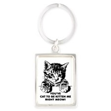 You've Cat To Be Kitten Me Right Portrait Keychain