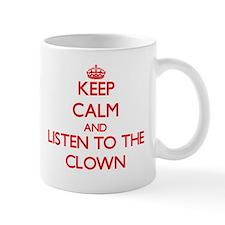 Keep Calm and Listen to the Clown Mugs