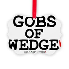 GOBS OF WEDGE - LOADS OF MONEY! Ornament