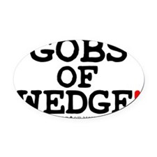 GOBS OF WEDGE - LOADS OF MONEY! Oval Car Magnet