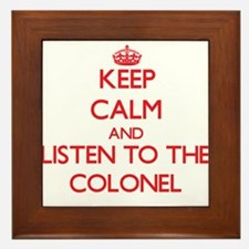 Keep Calm and Listen to the Colonel Framed Tile