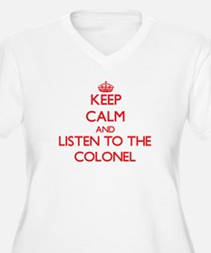 Keep Calm and Listen to the Colonel Plus Size T-Sh