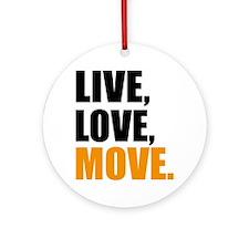 live love move Round Ornament
