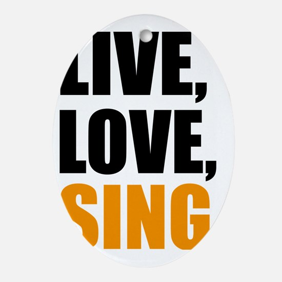 live love sing Oval Ornament