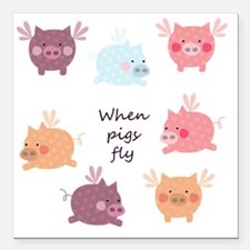 """When Pigs Fly Square Car Magnet 3"""" x 3"""""""
