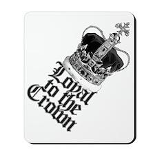 Loyal to the British Crown Mousepad