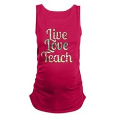 Live Love Teach Maternity Tank Top