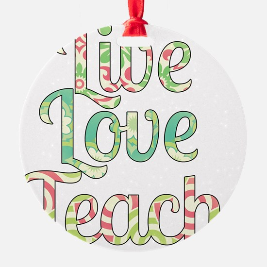 Live Love Teach Ornament