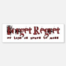 forget regret Bumper Bumper Bumper Sticker
