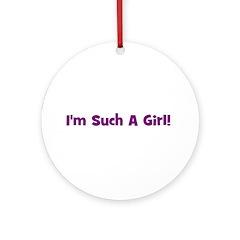 I'm Such A Girl! Purple Ornament (Round)
