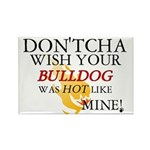 Don'tcha Wish Bulldog-Mine Rectangle Magnet