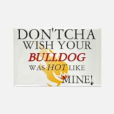 Don'tcha Wish Bulldog-Mine Rectangle Magnet