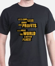 Let's care less about our profits and T-Shirt