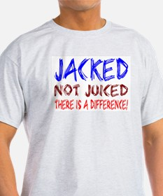 Jacked- NOT juiced T-Shirt