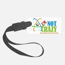 Im not crazy the Big Bang Theory Luggage Tag