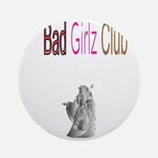 Bad Girlz Club 3 wt Round Ornament