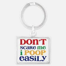 Dont Scare Me! I Poop Easily Landscape Keychain