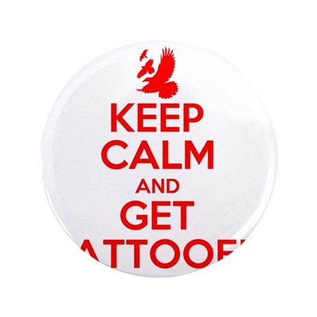 """Keep calm and get tattooed 3.5"""" Button"""
