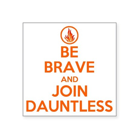"""be brave and join dauntless Square Sticker 3"""" x 3"""""""