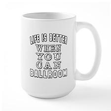 Life Is Better When You Can Ballroom Dance Mug