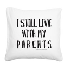 I STILL LIVE WITH MY PARENTS  Square Canvas Pillow