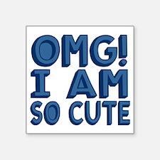 """OMG, I am So Cute Square Sticker 3"""" x 3"""""""