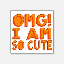 """OMG I am So Cute Square Sticker 3"""" x 3"""""""