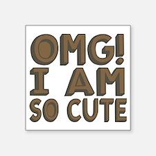 """OMG! I am so Cute! Square Sticker 3"""" x 3"""""""