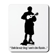 Only Need This Uke Mousepad